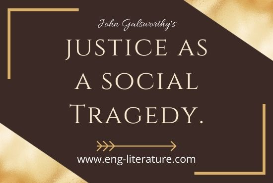 Galsworthy's Justice as a Social Tragedy