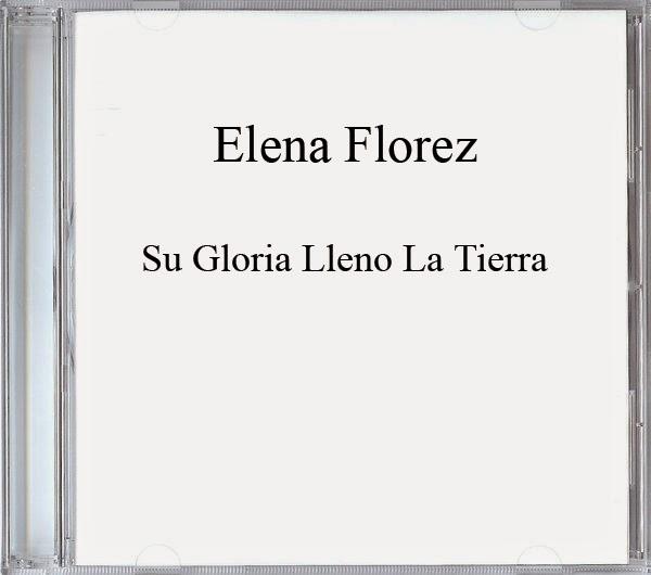 Elena Florez-Su Gloria Lleno La Tierra-