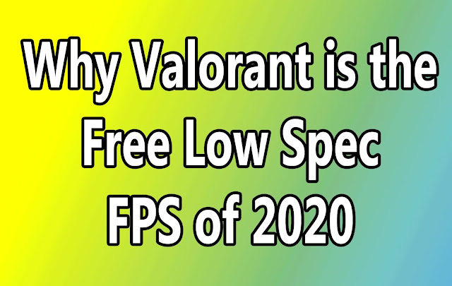 Why Valorant is the Free Low Spec FPS of 2020