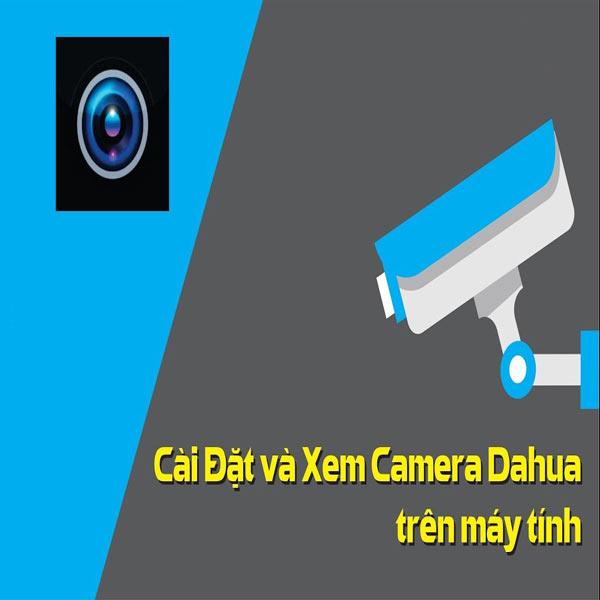 cách tải phần mềm xem camera dahua