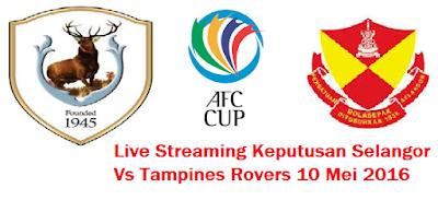 siaran langsung Selangor Vs Tampines Rovers 10-5-2016