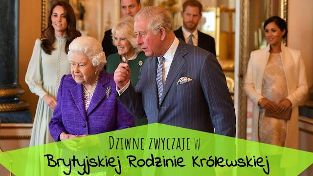 Dziwne zwyczaje w Brytyjskiej Rodzinie Królewskiej
