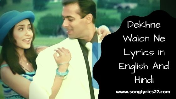 Dekhne Walon Ne Lyrics In English And Hindi - SonGLyricS27