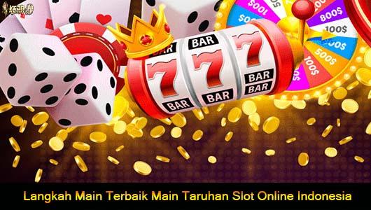 Langkah Main Terbaik Main Taruhan Slot Online Indonesia