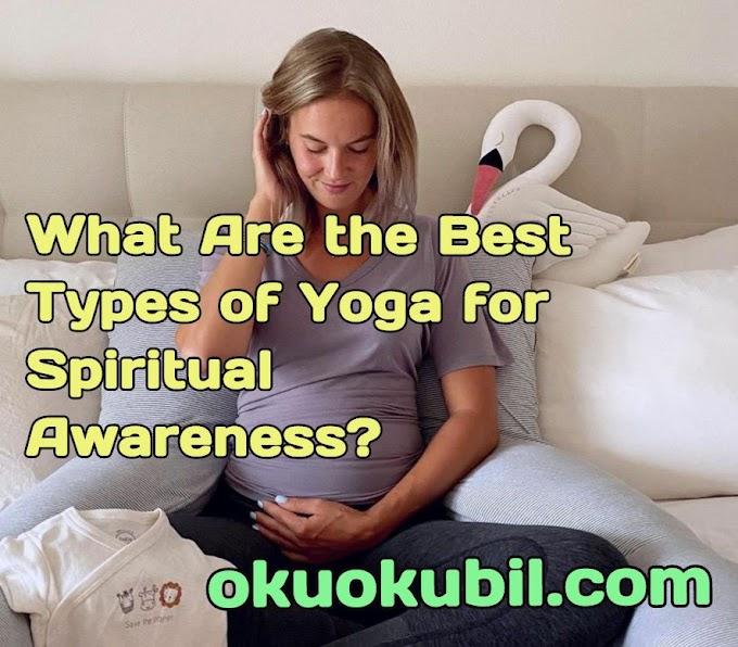 Manevi Farkındalık için En İyi Yoga Türleri Nelerdir?