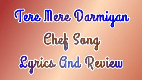 tere-mere-darmiyan-chef-hindi-lyrics-and-song-review