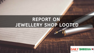 Report on Jewellery shop looted