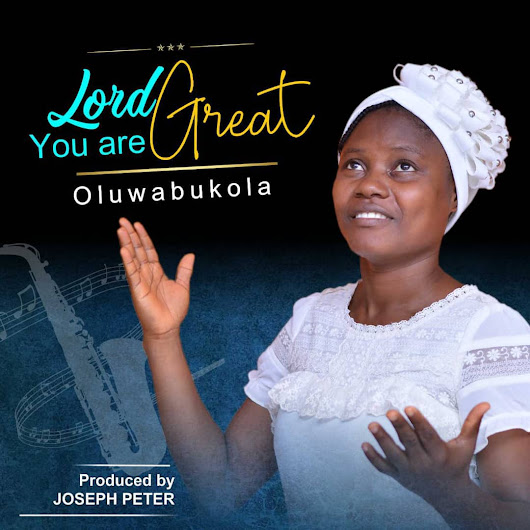 MUSIC: Download 'Lord You Are Great' By Oluwabukola Akinfe, Produced By Joseph Peter