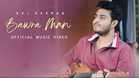 Bawra Man Song Lyrics - Raj Barman