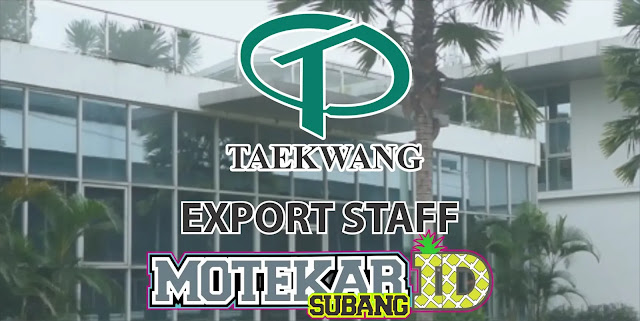 Info Lowonga Kerja Export Staff PT. Taekwang Subang 2019