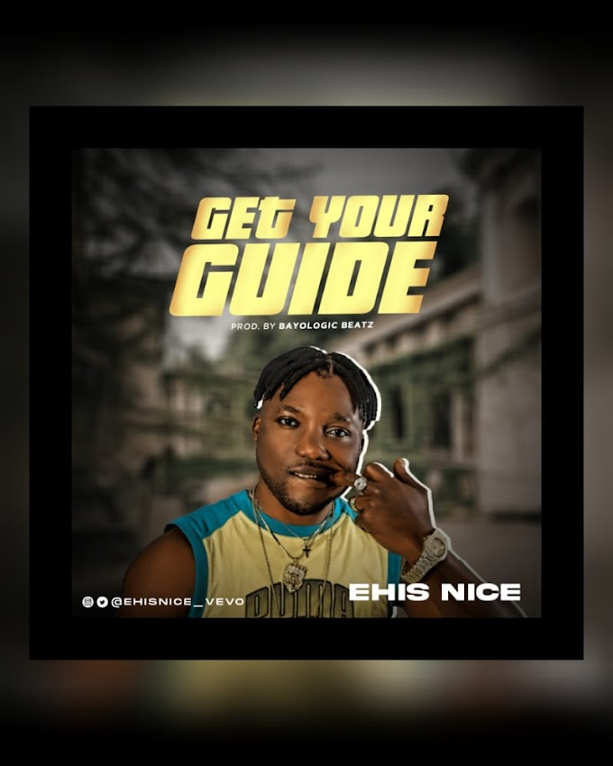 [Music] Ehis Nice - Get your guide (prod. Bayologic Beatz)