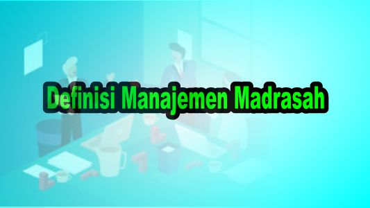 Definisi Manajemen Madrasah
