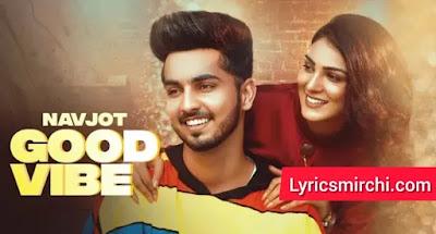 Good Vibe गुड वाइब Song Lyrics | Navjot | Latest Punjabi Song 2020
