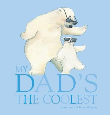 My Dad's the Coolest by Rosie Smith