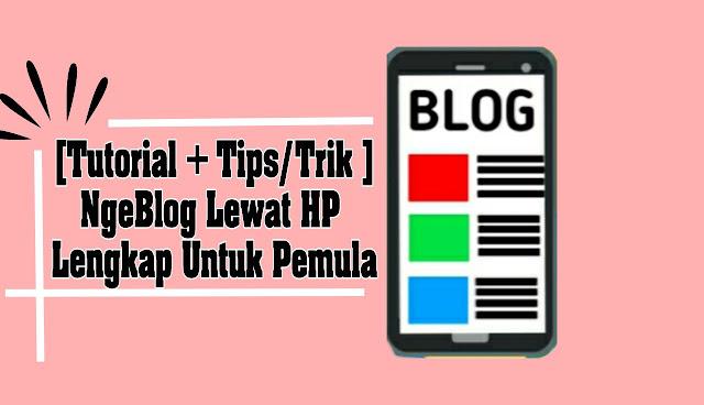 tutorial dan tips n trik ngeblog lewat hp untuk pemula