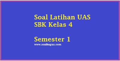 Soal Latihan UAS SBK Kelas 4 Semester 1 Ganjil