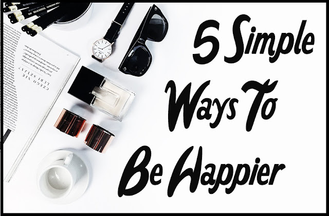 5 Simple Ways to Be Happier
