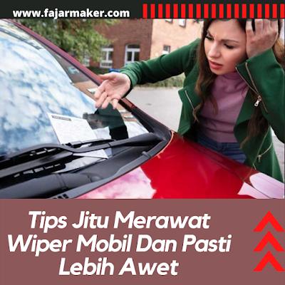 Tips Jitu Merawat Wiper Mobil Dan Pasti Lebih Awet