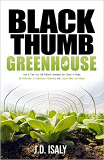 Black Thumb Greenhouse: How to Take Your Self-Sufficient Homestead from Dream to Reality – An Introduction to Greenhouse Gardening Even Cactus-Killers