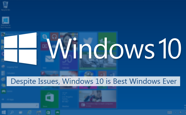 Despite Issues, 6 Reasons Why Windows 10 is Best Windows Ever