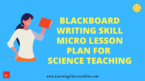 Science Skill Of Blackboard Writing Micro Teaching Lesson Plan For B.Ed/DELED Free Download PDF | Skill of Blackboard in Science and Biology Micro Lesson | Biology lesson plan on blackboard skill of microteaching