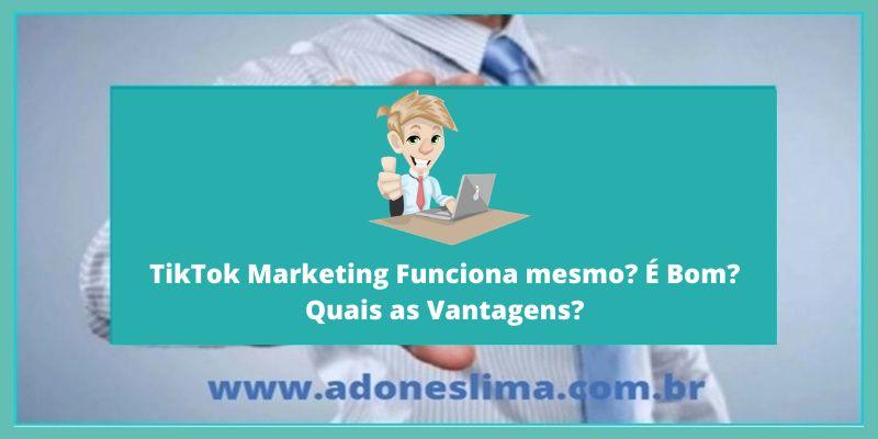 TikTok Marketing Funciona mesmo? É Bom? Quais as Vantagens?