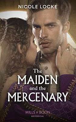 The Maiden and the Mercenary by Nicole Locke cover Mills & Boon Historical