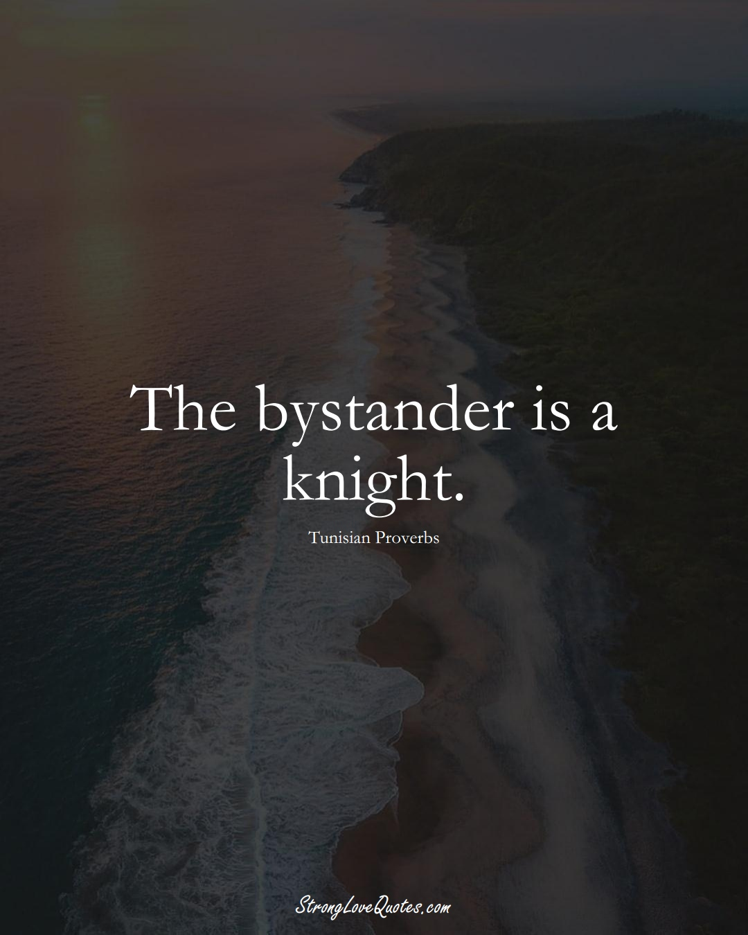 The bystander is a knight. (Tunisian Sayings);  #AfricanSayings