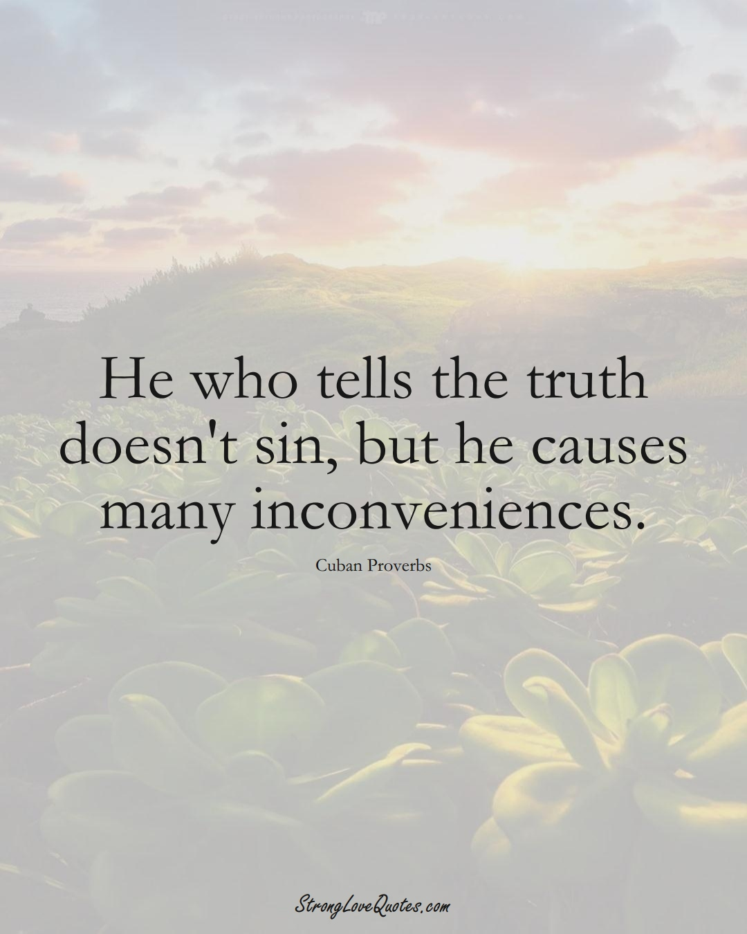 He who tells the truth doesn't sin, but he causes many inconveniences. (Cuban Sayings);  #CaribbeanSayings