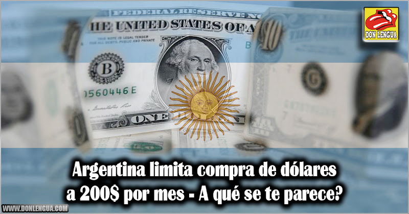 Argentina limita compra de dólares a 200$ por mes - A qué se te parece?