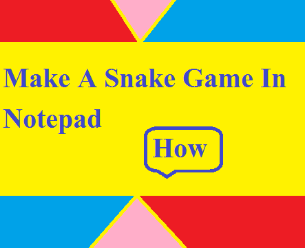 How to Make a Snake Game in Notepad in Hindi