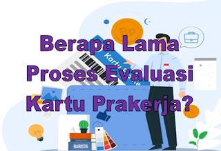 Berapa Lama Proses Evaluasi Kartu Prakerja