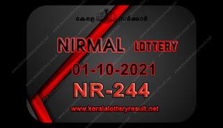 kerala-lottery-result-01-10-21 01-Nirmal-NR-244,kerala lottery, kerala lottery result,  kl result, yesterday lottery results, lotteries results, keralalotteries, kerala lottery, keralalotteryresult,  kerala lottery result live, kerala lottery today, kerala lottery result today, kerala lottery results today, today kerala lottery result, nirmal lottery results, kerala lottery result today nirmal, nirmal lottery result, kerala lottery result nirmal today, kerala lottery nirmal today result, nirmal kerala lottery result, live nirmal lottery NR-244, kerala lottery result 01.10.2021 nirmal NR 244 01 march 2021 result, 01 10 2021, kerala lottery result 01-10-2021, nirmal lottery NR 244 results 01-10-2021, 01/10/2021 kerala lottery today result nirmal, 01/10/2021 nirmal lottery NR-244, nirmal 01.10.2021, 01.02.2021 lottery results, kerala lottery result march 01 2021, kerala lottery results 01th march 2021, 01.10.2021 week NR-244 lottery result, 01.10.2021 nirmal NR-244 Lottery Result, 01-10-2021 kerala lottery results, 01-10-2021 kerala state lottery result, 01-10-2021 NR-244, Kerala nirmal Lottery Result 01/10/2021