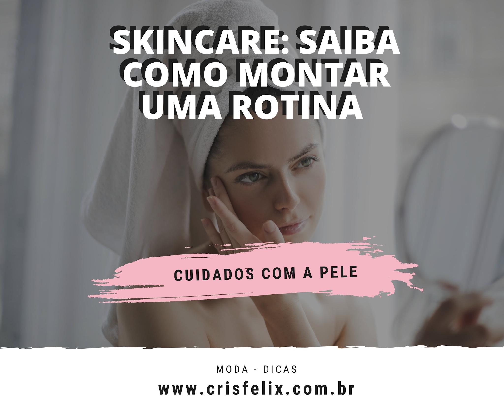 Skincare: saiba como montar uma rotina