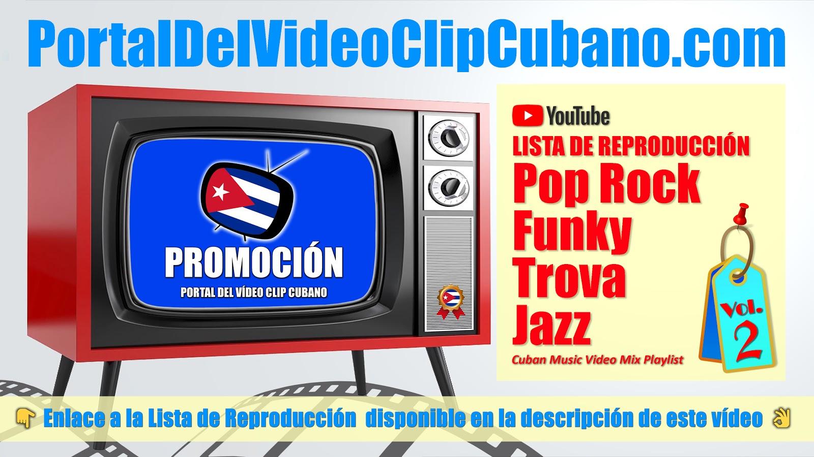 Lista de Reproducción de Música Pop Rock, Funky, Trova, Jazz y otros géneros musicales incluidos en el catálogo del Portal Del Vídeo Clip Cubano. Variado (Volumen 02).
