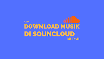 Tutorial Download Musik di Soundcloud Gampang 1