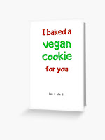 I baked a vegan cookie for you - but I ate it