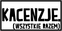 http://kackiller.blogspot.com/search/label/Kacenzje