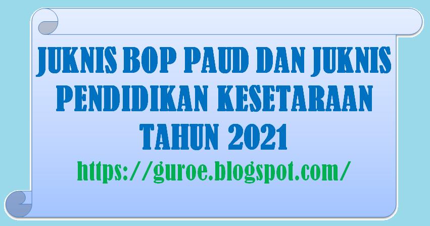 Juknis BOP BOP PAUD Tahun 2021 dan Juknis BOP Pendidikan Kesetaraan tahun 2021