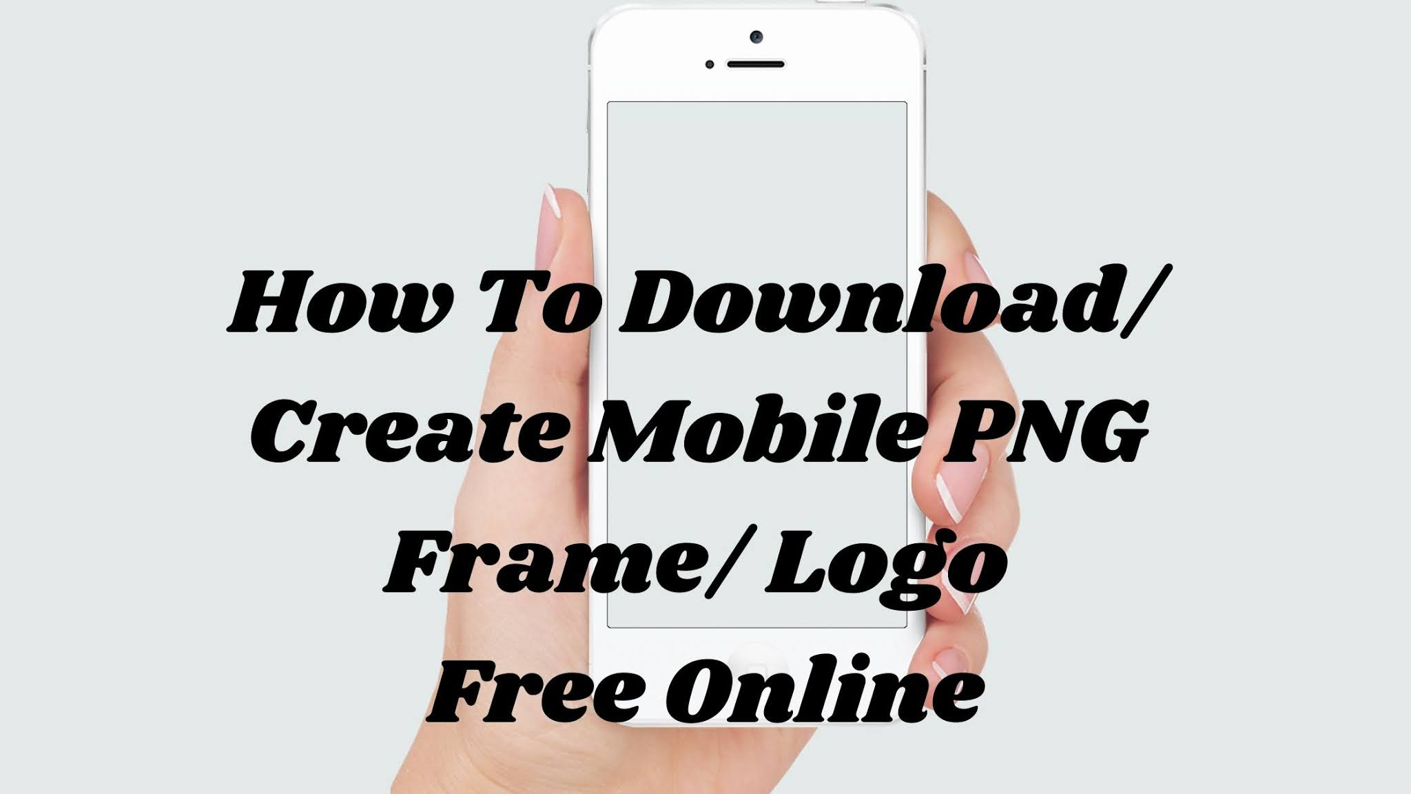How To Download/ Create Mobile PNG Frame/ Logo Free Online