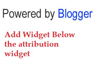 Add Widget Below The Attribution Widget in Blogger