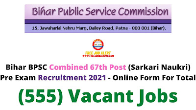 Free Job Alert: Bihar BPSC Combined 67th Post (Sarkari Naukri) Pre Exam Recruitment 2021 - Online Form For Total (555) Vacant Jobs