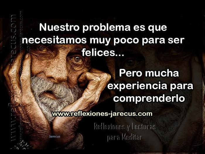 Nuestro problema es que necesitamos muy poco para ser felices, pero mucha experiencia para comprenderlo