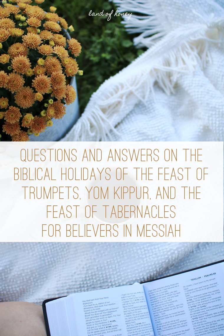 Questions and Answers on the Biblical Holidays of the Feast of Trumpets, Yom Kippur, and the Feast of Tabernacles | Land of Honey