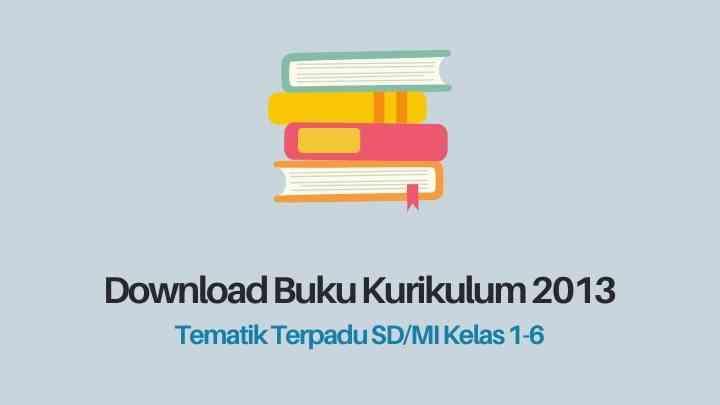 Buku Kurikulum 2013 Kelas 1, 2, 3, 4, 5, 6 Revisi [Lengkap]