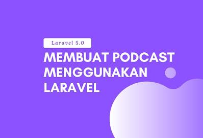 Membuat Aplikasi Podcast dengan Laravel + Source Code