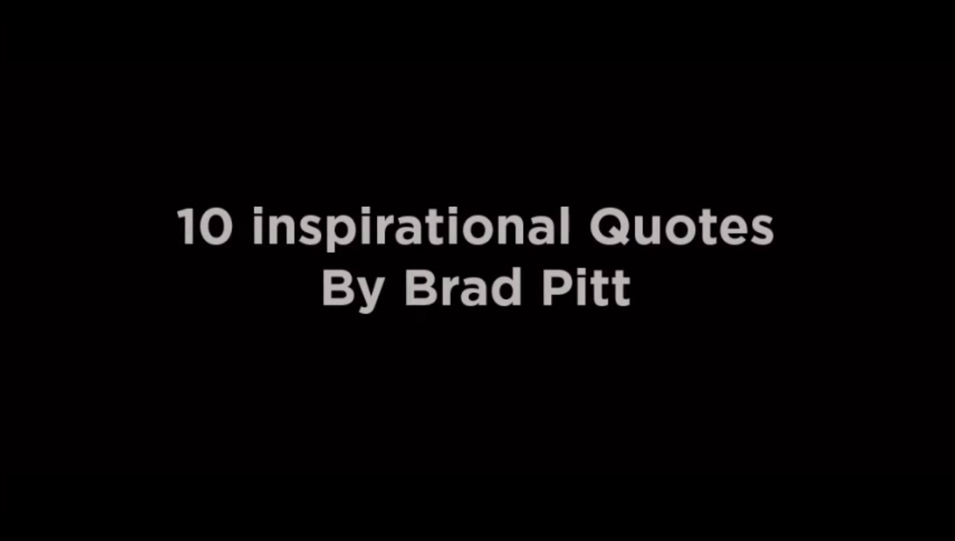 10 inspirational Quotes By Brad Pitt [video]