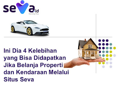 4 Kelebihan Belanja Properti dan Kendaraan di Seva.id - Blog Mas Hendra
