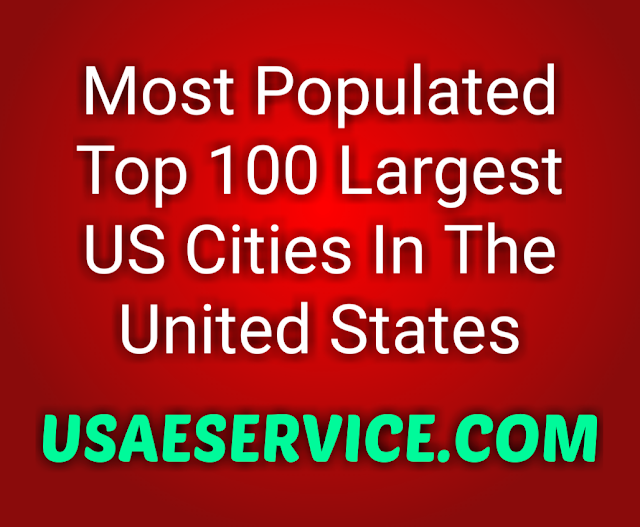 List of Most Populated Top 100 Largest US Cities In The United States