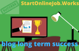 What to do for Long Term Blogging Success | StartOnlineJob.Works